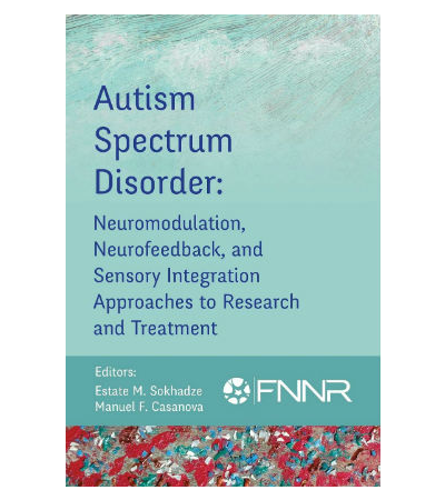 Autism Spectrum Disorder: Neuromodulation, Neurofeedback and Sensory Integration Approaches to Research and Treatment front book cover for product